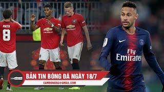 Bản tin Cảm Bóng Đá ngày 18/7   Thành Manchester toàn thắng, Neymar ngỏ lời đến MU