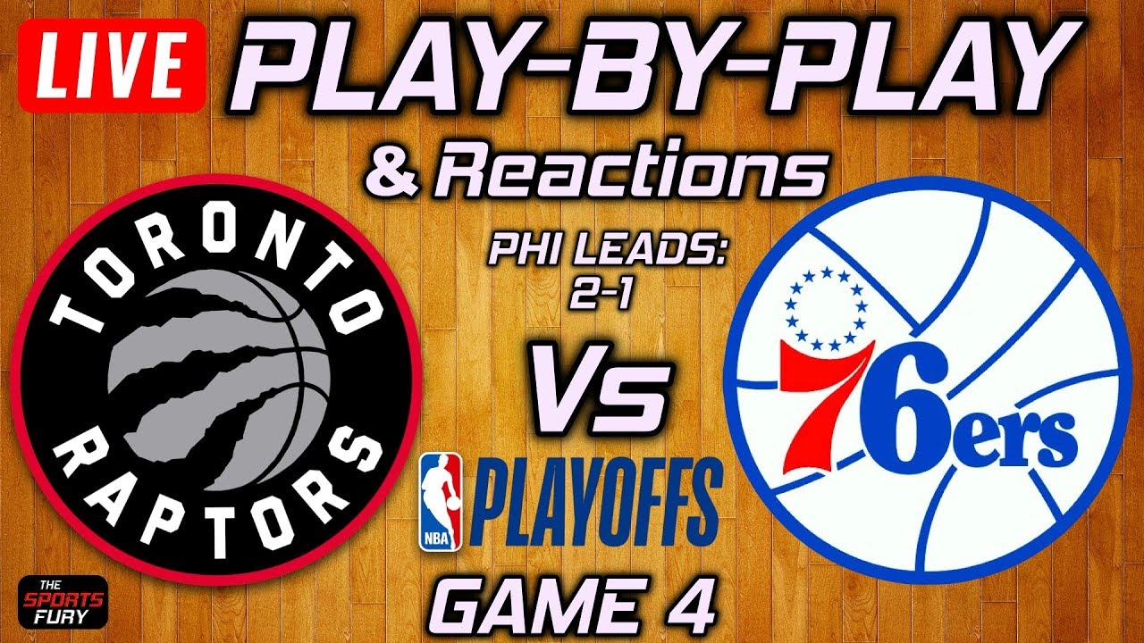 Raptors vs 76ers Game 4   Live Play-By-Play & Reactions