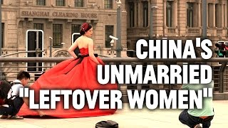 "China's Unmarried ""Leftover Women"""