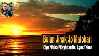 AGUS TAHER || BULAN JINAK JO MATOHARI ||  Karya AGUS  TAHER