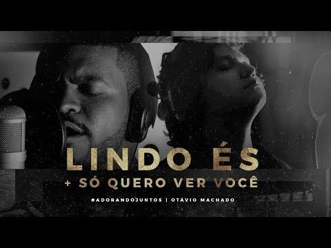 LINDO ÉS/SÓ QUERO VER VOCÊ (Feat. Otávio Machado)   LIVE SESSION   #AdorandoJuntos