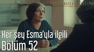 İstanbullu Gelin 52. Bölüm - Her Şey Esma'yla İlgili