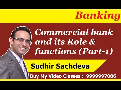 Banking: Commercial Bank And Its Role, Functions And Nationalisation Of Commercial Banks (Part-1)