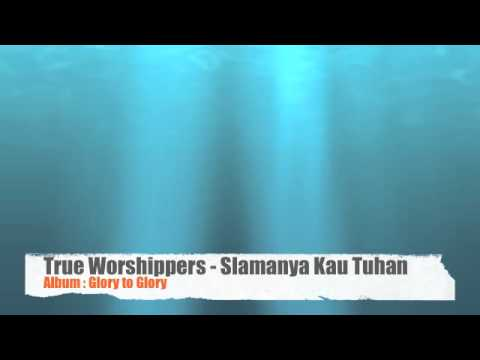 True Worshippers - Slamanya Kau Tuhan (Album: Glory to Glory)