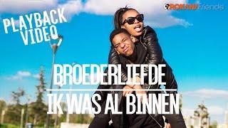Broederliefde - Ik Was Al Binnen ft. Frenna (Playback Video) | Orokana Friends