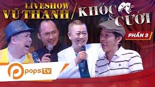Liveshow Khóc và Cười (P3) - Vũ Thanh, Hoài Linh, Tiến Luật, Hồ Việt Trung