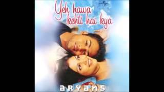 Yeh Hawa Kehti Hai Kya (Audio) - Aryans - HQ