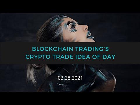 Blockchain Trading – Crypto Trade Idea of the Day 03.28.2021