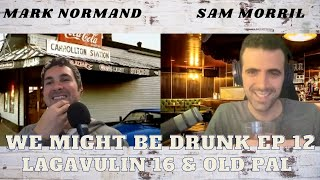We Might Be Drunk Ep 12 with Mark Normand & Sam Morril (Lagavulin 16 & Old Pal)