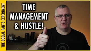 TIME MANAGEMENT AND HUSTLE | The Social Pants Experiment 346