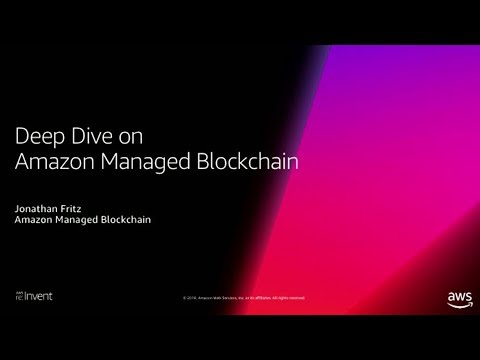 AWS re:Invent 2018: [NEW LAUNCH!] Deep Dive on Amazon Managed Blockchain (DAT381)