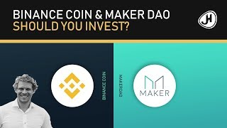 Binance Coin & MakerDAO - Should you invest?
