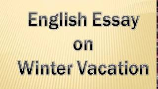 Essay on Winter Vacation English Essay for Class 8,9,10 and 12