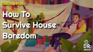 Chillhop Boredom Music | What To Do When Bored at Home | Chillhop | LoFi Beats | Relaxation Music