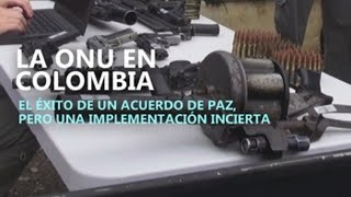 La ONU en Colombia: El éxito de un acuerdo de paz, pero una implementación incierta