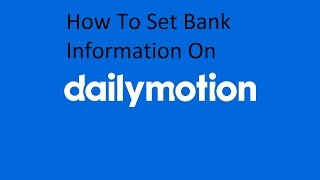 How To Set Bank Information On Dailymotion Account  2016 (my tricks)