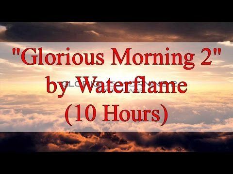 """Glorious Morning 2"" by Waterflame  (10 Hours)"
