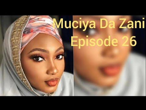 Muciya Da Zani Episode 26 Labarin Soyayya Ta Rashin Gata Me Narkar Da Zuciya Gami Da Sa Kuka