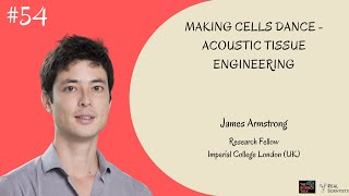 Making Cells Dance - Acoustic Tissue Engineering ft. James Armstrong | #54 Under the Microscope