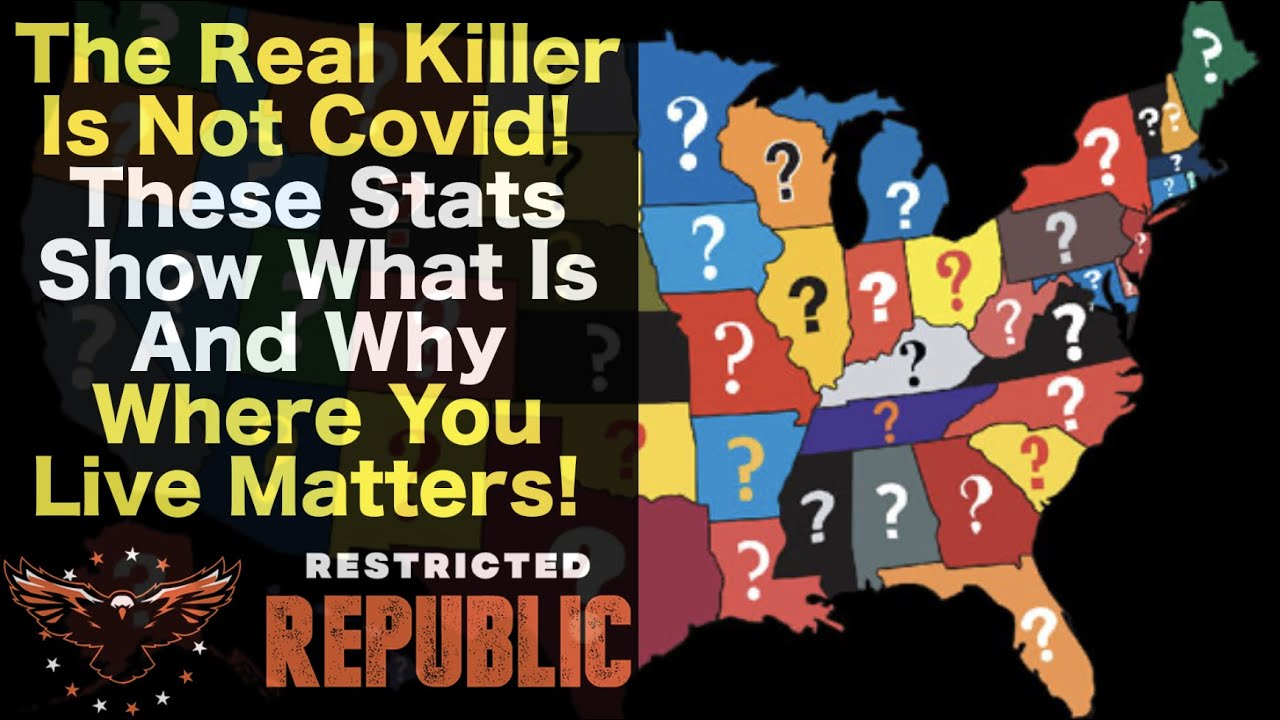 The Real Killer Is Not Covid!  These Stats Show What Is And Why Where You Live Matters!