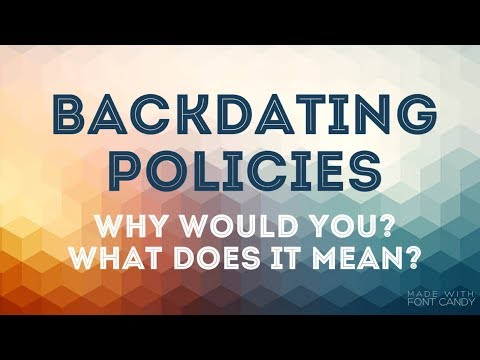 Backdating Policies: Why Would You? What Does It Mean?