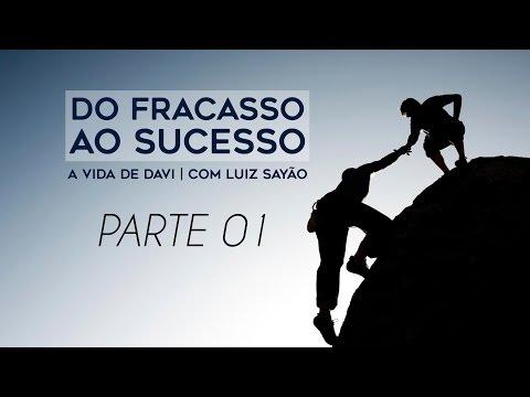 Do Fracasso Ao Sucesso | A Vida De Davi - Parte 01 | Luiz Sayão