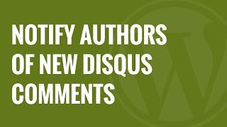 How to Notify Post Authors of New Disqus Comments in WordPress