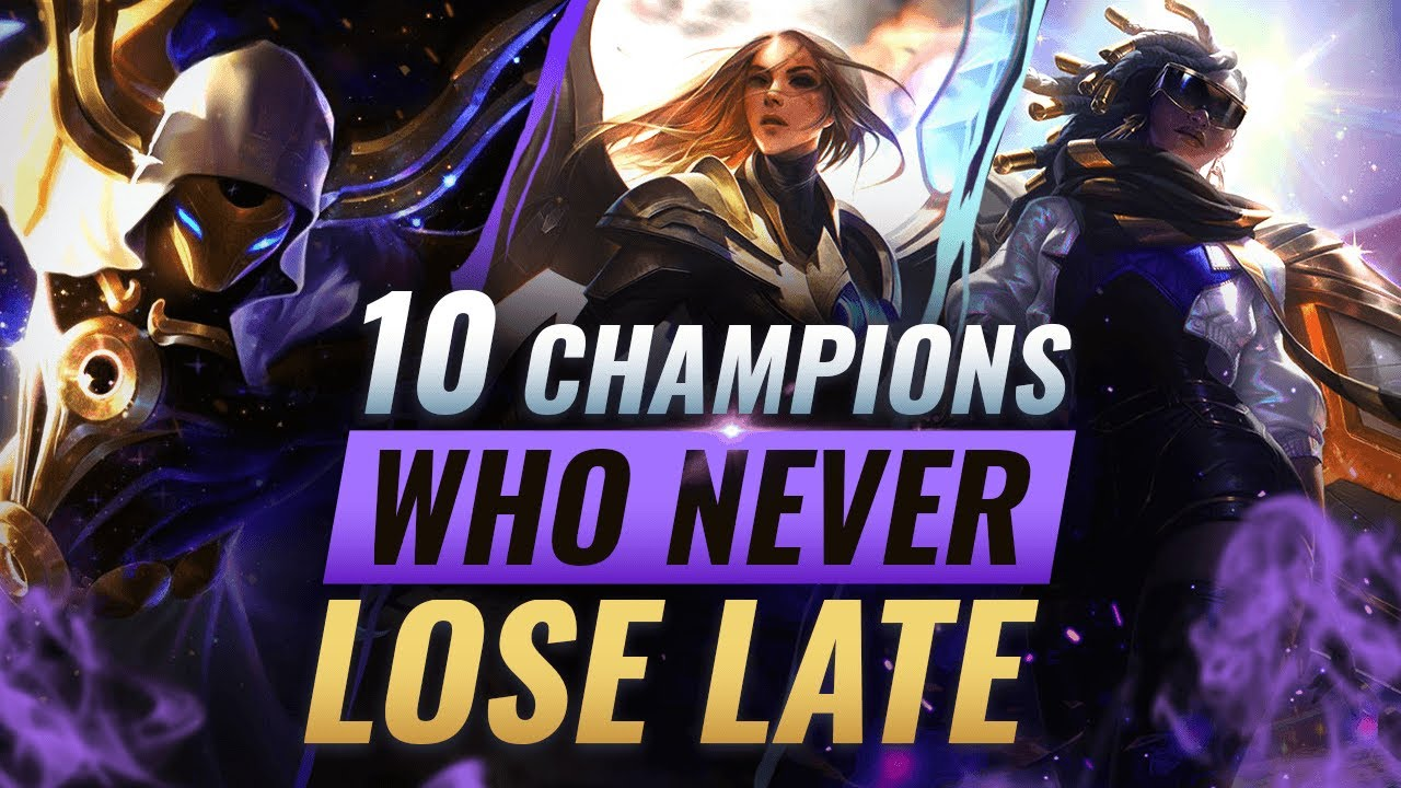 10 UNBEATABLE Champions Who NEVER LOSE Late Game – League of Legends Season 10