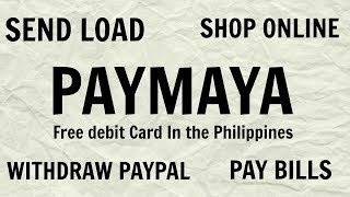 Properly register and Load Paymaya for withdrawing in Paypal Online Salary - Free debit card