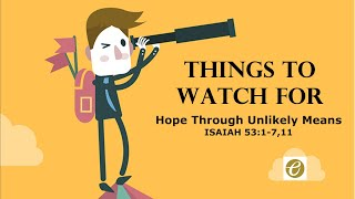 Things To Watch For: Hope Through Unlikely Means