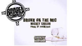 Mickey Shiloh - Drunk On The Mic [BayAreaCompass] @MickeyShiloh @ShamtraxMusic