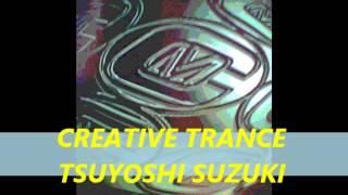 CREATIVE TRANCE - TSUYOSHI SUZUKI.
