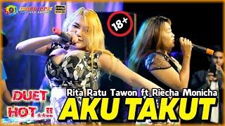18+ ( Duo Bohay Goyang HOT..!!!) RITA RATU TAWON FT RIECHA MONICHA - AKU TAKUT - NEW CAHAYA PUTRA