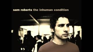 "Sam Roberts - ""My Love Is Freeing"" - The Inhuman Condition"