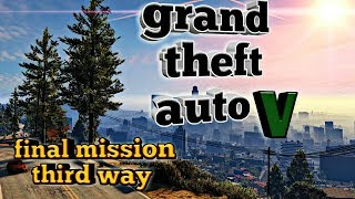 Grand Theft Auto 5 - Ending-3 | Final Mission Part-3 (Third Way)