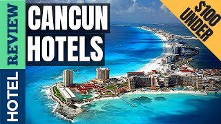 ✅Cancun Hotels Reviews: Best Hotels in Cancun (2019)[Under $100]