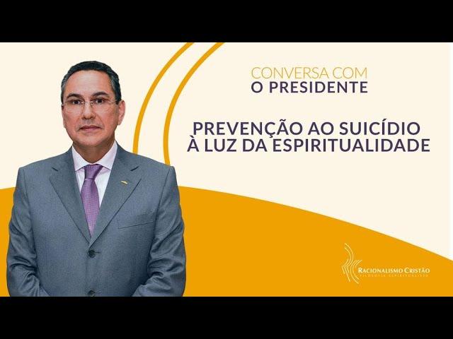 Prevenção ao suicídio à luz da espiritualidade - Conversa com o Presidente