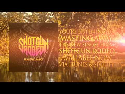 "Shotgun Rodeo - ""Wasting Away"" Official Lyric Video"