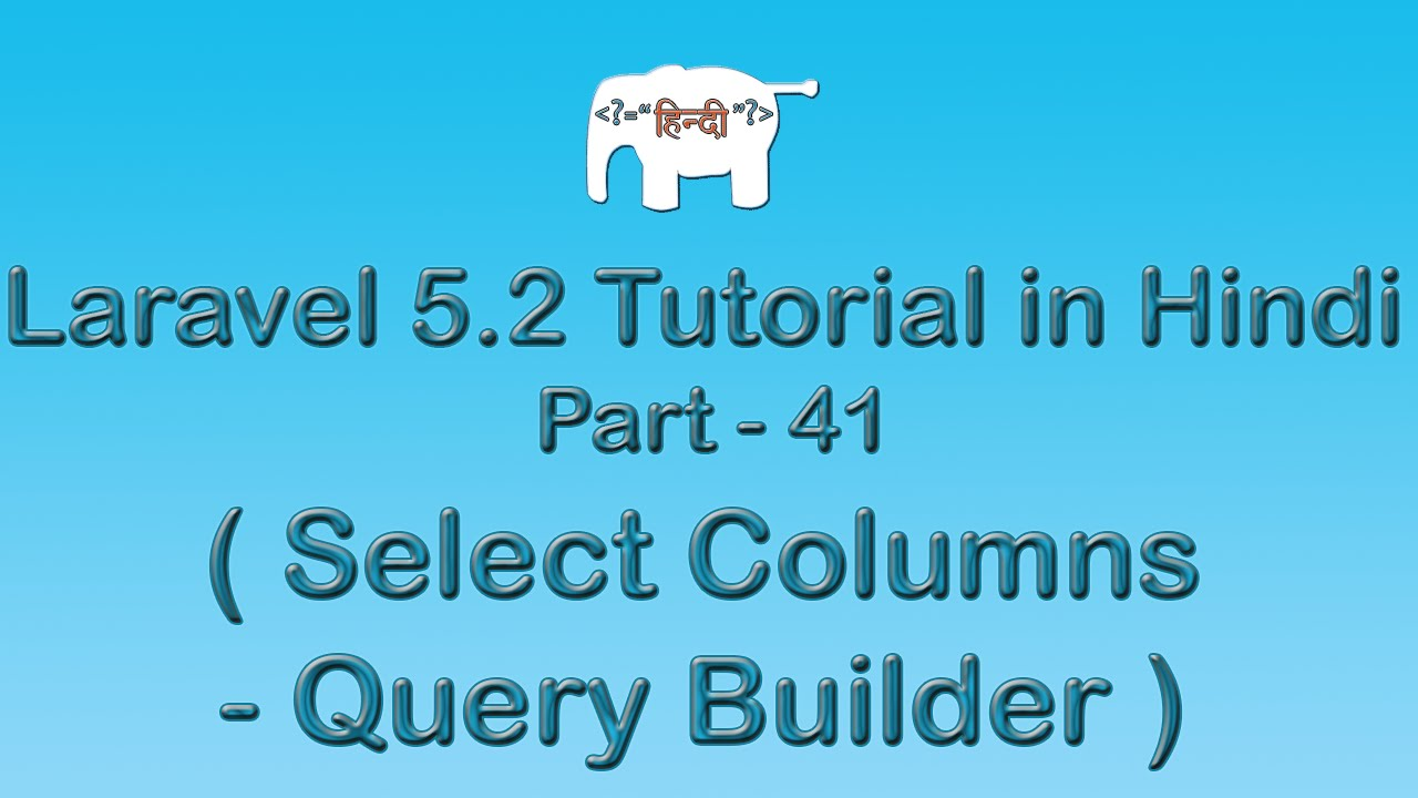 Laravel 5 Tutorial for Beginners in Hindi ( Select Columns with Query  Builder ) | Part-41