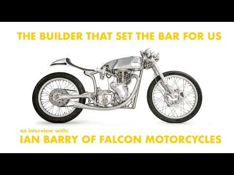Ian Barry of Falcon Motorcycles // The builder that set the bar for us