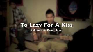 Too Lazy For A Kiss - Kolohe Kai/Bruno Mars cover by Niko and Keith