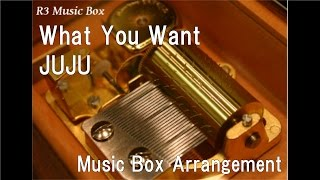 What You Want/JUJU [Music Box]