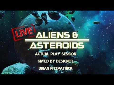 ALIENS & ASTEROIDS RPG ACTUAL PLAY w/game designer, Brian Fitzpatrick