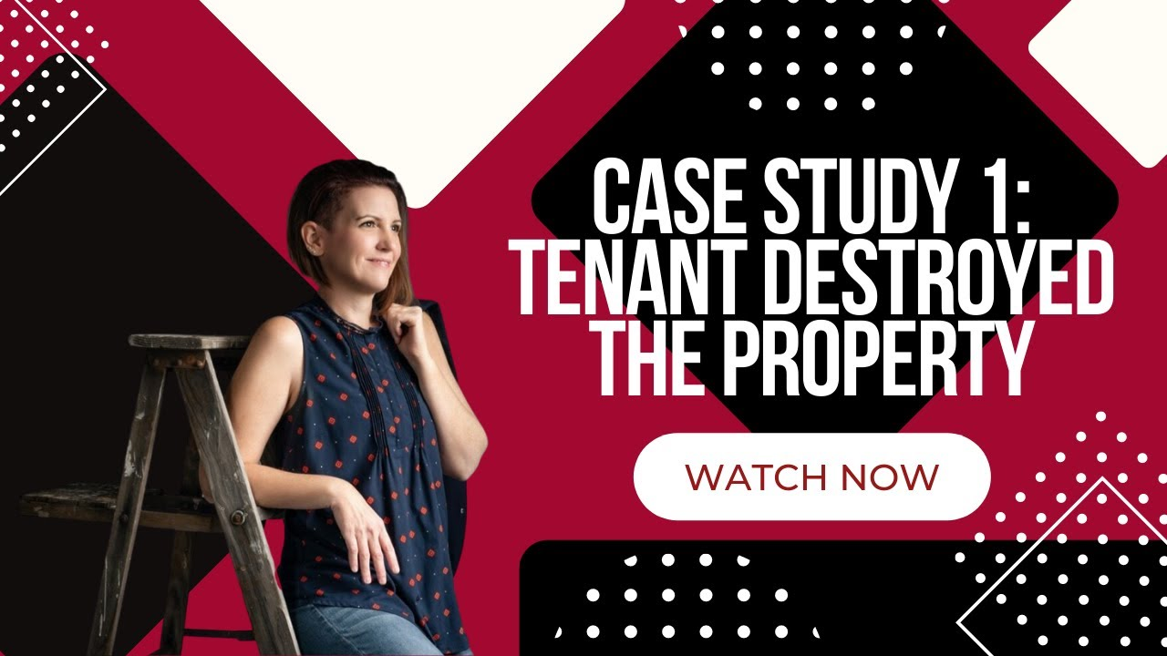 CASE STUDY 1 - TENANT DESTROYED THE PROPERTY
