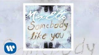 Watch Max Elto Somebody Like You video