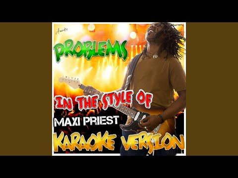 Problems (In the Style of Maxi Priest) (Karaoke Version)
