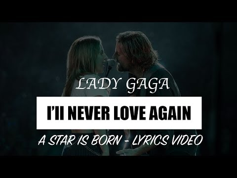 Lady Gaga - I'll Never Love Again (A Star Is Born Soundtrack) [Full HD] Lyrics