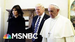 Pope To First Lady: What Do You Give President Trump To Eat? | MTP Daily | MSNBC
