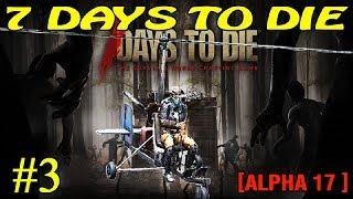 7 Days to Die Alpha 17 ► Поиски ► №3 (Стрим)