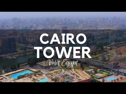 Cairo Tower, Cairo, Egypt - Visit Egypt - The Tower that Overlooks the City of Cairo and the Nile